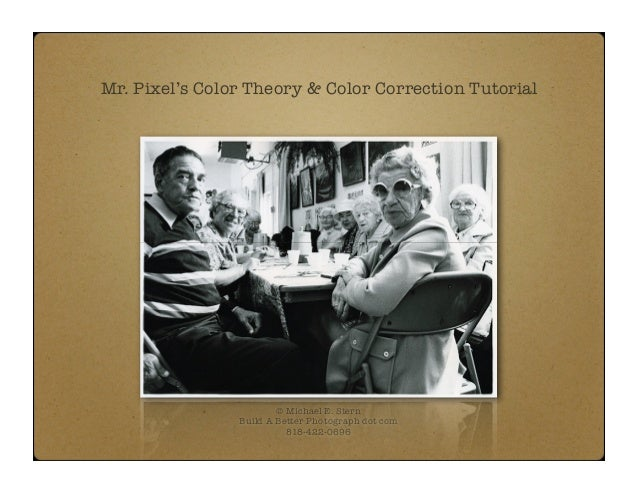 Mr. Pixel's Color Theory & Color Correction Tutorial                        © Michael E. Stern                Build A Bett...