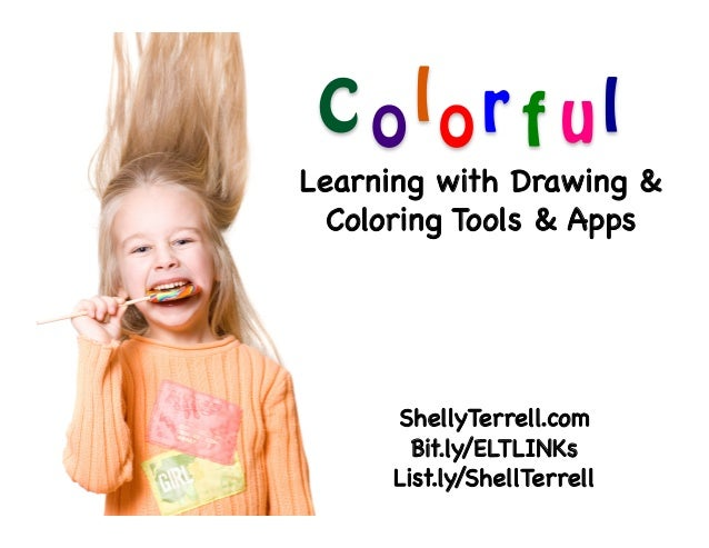 Learning with Drawing & Coloring Tools & Apps  ShellyTerrell.com Bit.ly/ELTLINKs List.ly/ShellTerrell