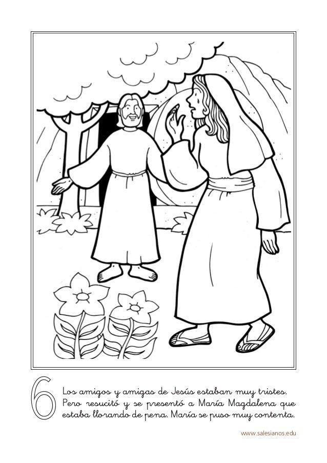 www.salesianos.edu 6Los amigos y amigas de Jesús estaban muy tristes. Pero resucitó y se presentó a María Magdalena que es...
