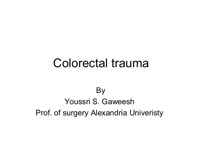 Colorectal trauma                  By         Youssri S. GaweeshProf. of surgery Alexandria Univeristy