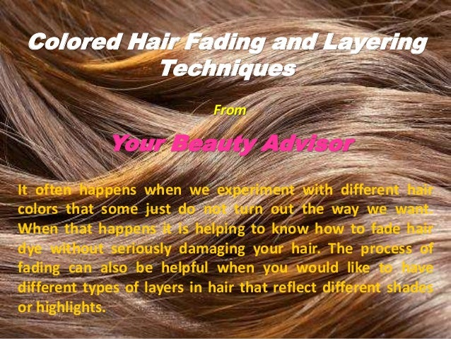 Colored Hair Fading and Layering Techniques From Your Beauty Advisor It often happens when we experiment with different ha...