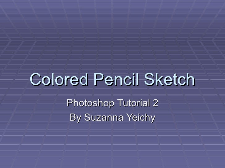 Colored Pencil Sketch Photoshop Tutorial 2 By Suzanna Yeichy