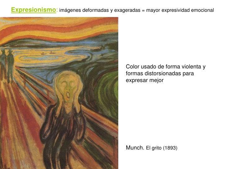 Expresionismo: imágenes deformadas y exageradas = mayor expresividad emocional                                            ...
