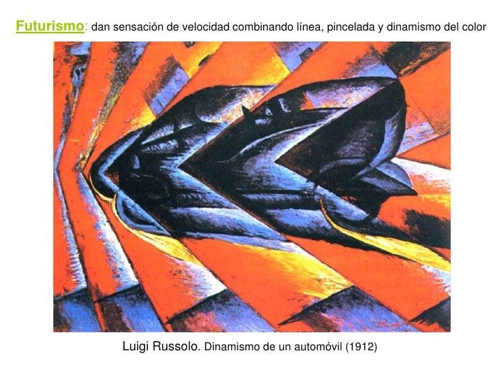 Futurismo: dan sensación de velocidad combinando línea, pincelada y dinamismo del color                        Luigi Russo...