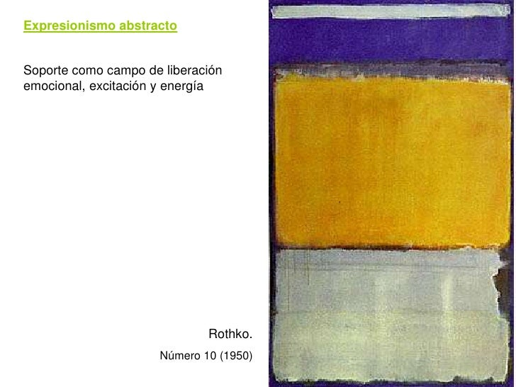 Expresionismo abstracto   Soporte como campo de liberación emocional, excitación y energía                                ...