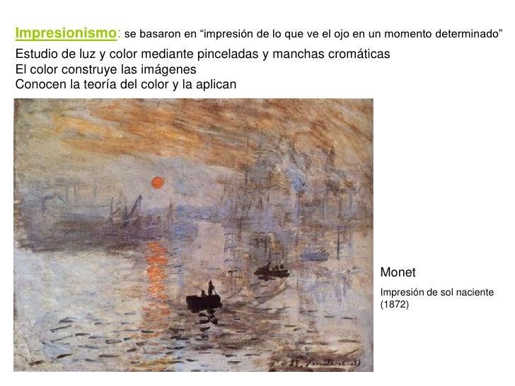 """Impresionismo: se basaron en """"impresión de lo que ve el ojo en un momento determinado"""" Estudio de luz y color mediante pin..."""