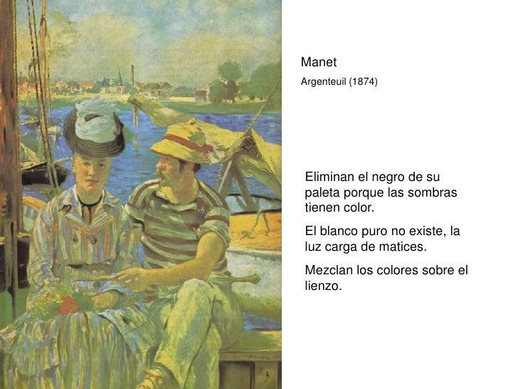 Manet Argenteuil (1874)     Eliminan el negro de su paleta porque las sombras tienen color. El blanco puro no existe, la l...