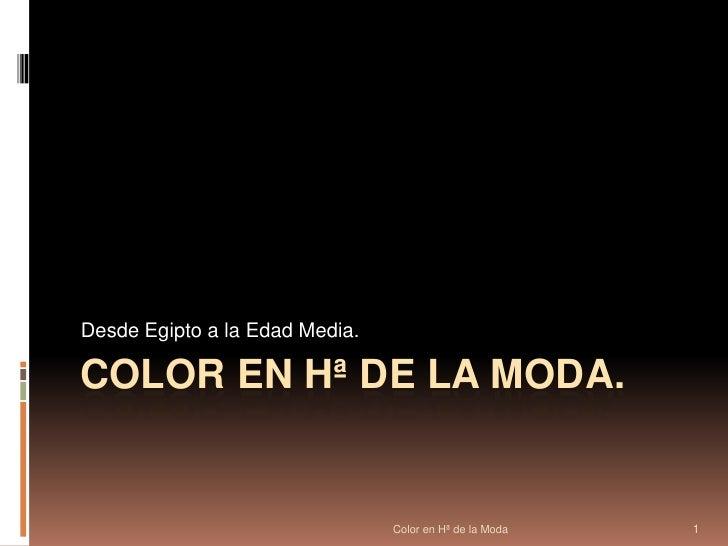 Color en Hª de la Moda<br />1<br />COLOR EN Hª DE LA MODA. <br />Desde Egipto a la Edad Media. <br />