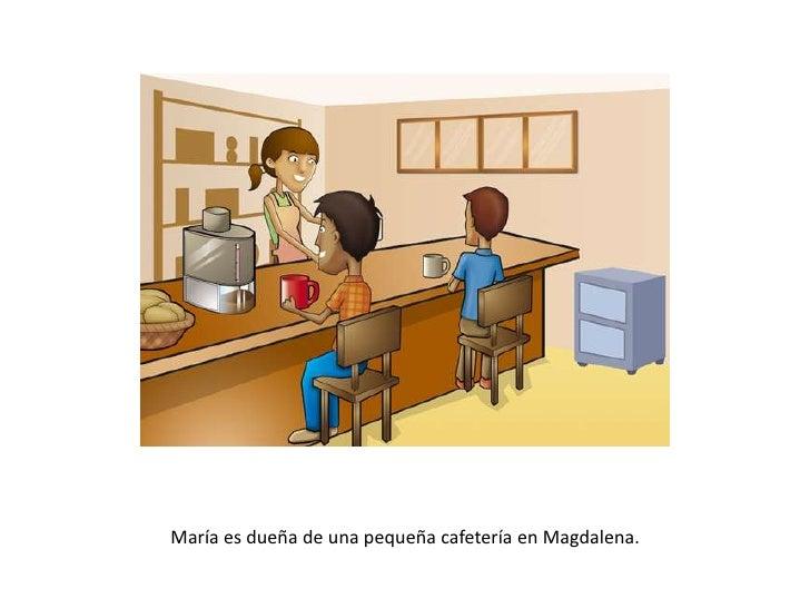 María es dueña de una pequeña cafetería en Magdalena.