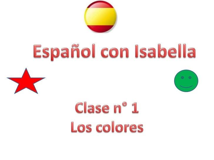 Españolcon Isabella<br />Clase n° 1<br />Los colores<br />