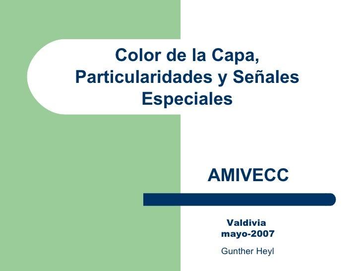 Valdivia  mayo-2007 Gunther Heyl Color de la Capa, Particularidades y Señales Especiales AMIVECC