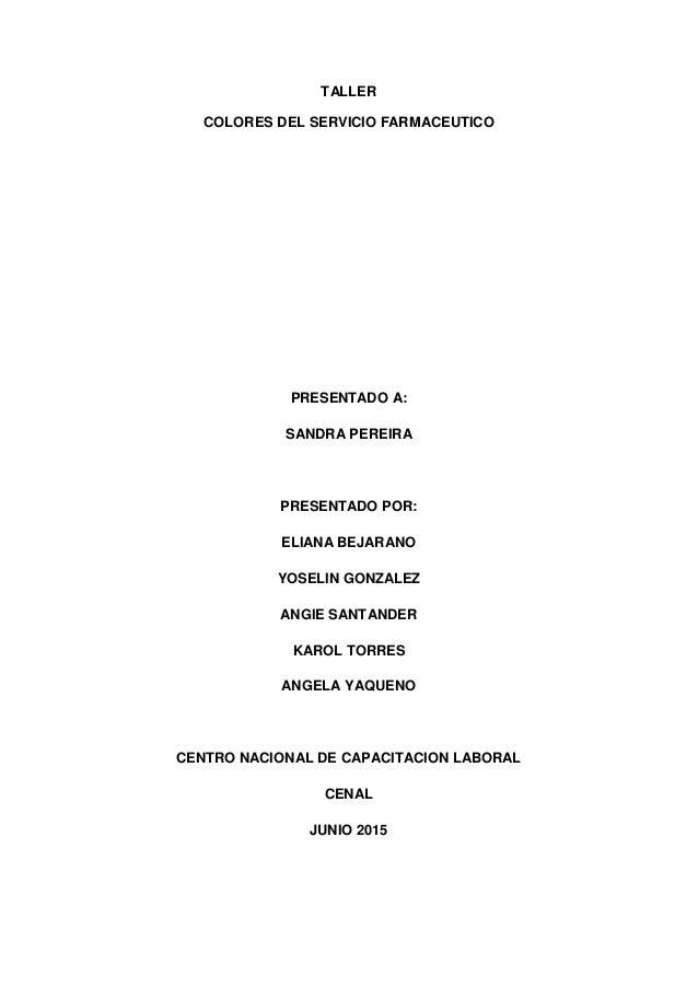 TALLER COLORES DEL SERVICIO FARMACEUTICO PRESENTADO A: SANDRA PEREIRA PRESENTADO POR: ELIANA BEJARANO YOSELIN GONZALEZ ANG...