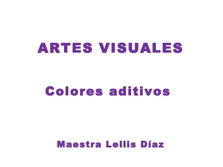ARTES VISUALESColores aditivos Maestra Lellis Díaz