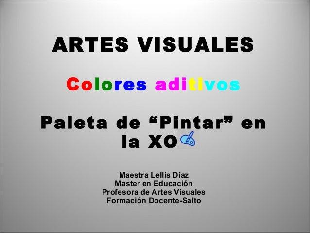 """ARTES VISUALES Colores aditivos Paleta de """"Pintar"""" en la XO Maestra Lellis Díaz Master en Educación Profesora de Artes Vis..."""