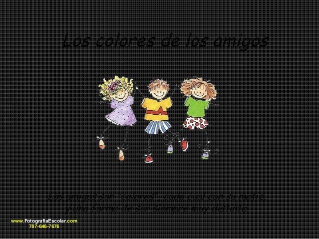 """Los colores de los amigos Los amigos son """"colores"""", cada cual con su matiz, y una forma de ser siempre muy distinta. www.F..."""