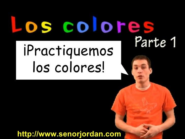 ¡Practiquemos los colores! http://www.senorjordan.com