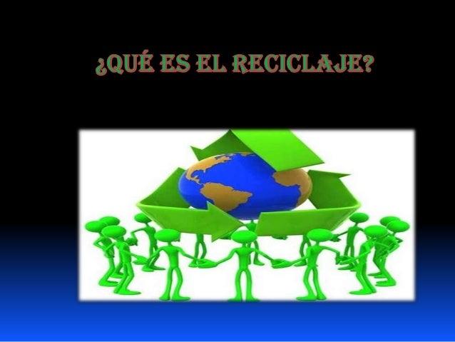 El reciclaje consiste en obtener una nueva materia prima o producto,mediante un proceso fisicoquímico o mecánico, a partir...