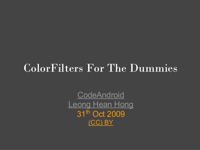 ColorFilters For The Dummies          CodeAndroid        Leong Hean Hong          31th Oct 2009            (CC) BY