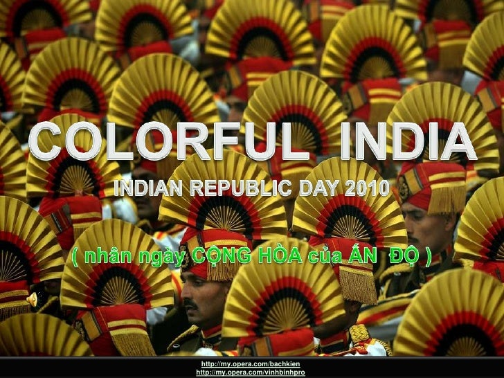 COLORFUL INDIA<br />COLORFUL  INDIA<br />INDIAN REPUBLIC DAY 2010<br />( nhânngày CỘNG HÒA của ẤN  ĐỘ )<br />http://my.ope...