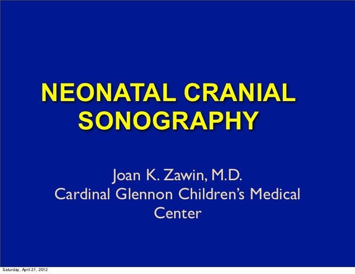NEONATAL CRANIAL                      SONOGRAPHY                                   Joan K. Zawin, M.D.                    ...