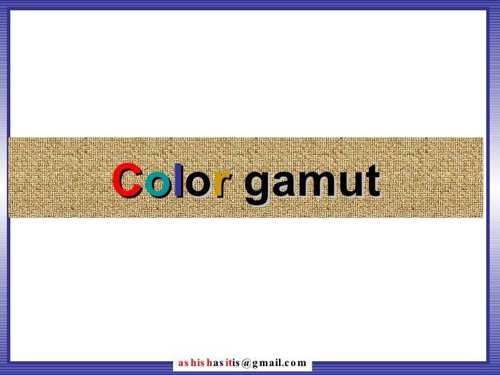 C o l o r  gamut ashish as it [email_address]