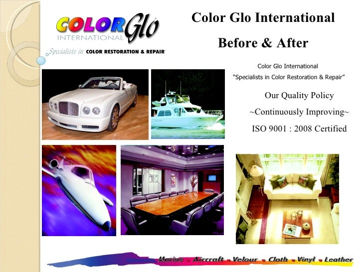 Color Glo International Before & After Our Quality Policy ~Continuously Improving~ ISO 9001 : 2008 Certified Color Glo Int...