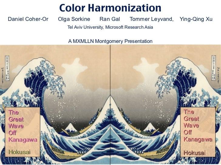 Color HarmonizationDaniel Coher-Or   Olga Sorkine       Ran Gal        Tommer Leyvand,   Ying-Qing Xu                     ...