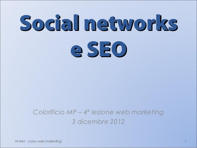 Social networks       e SEO          Colorificio MP – 4° lezione web marketing                       3 dicembre 2012Hi-Net...