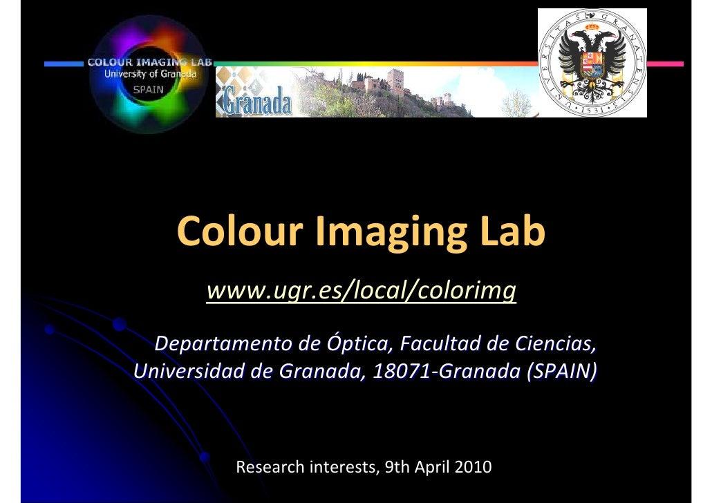 Colour Imaging Lab        www.ugr.es/local/colorimg   Departamento de Óptica, Facultad de Ciencias, Universidad de Granada...