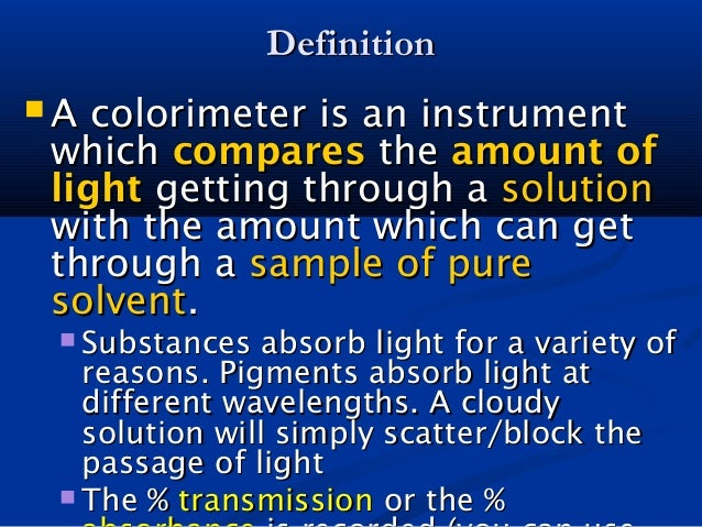 DefinitionDefinition  A colorimeter is an instrumentA colorimeter is an instrument whichwhich comparescompares thethe amo...