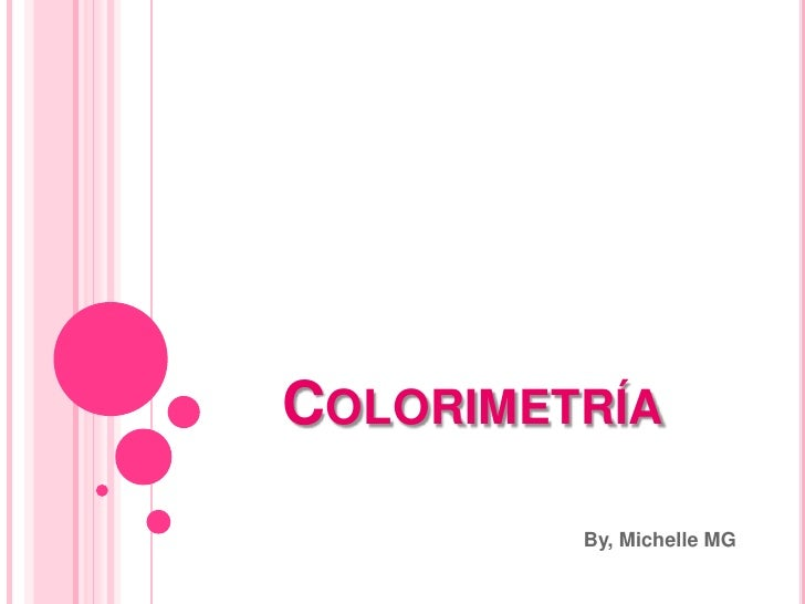Colorimetría<br />By, Michelle MG<br />