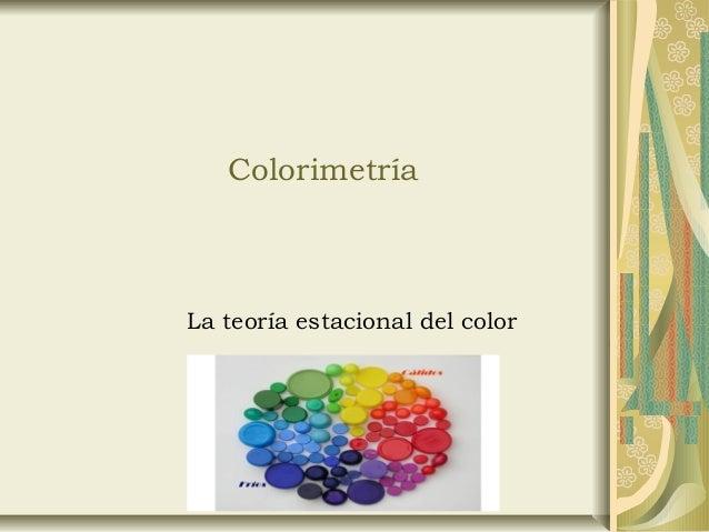 Colorimetría La teoría estacional del color
