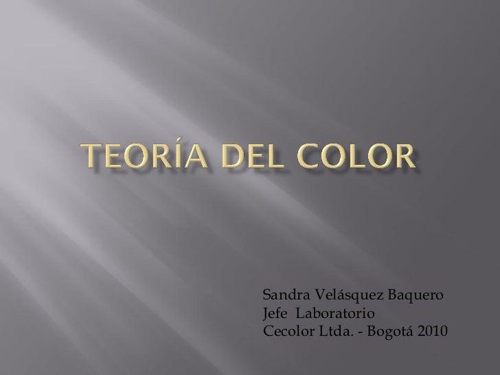 Sandra Velásquez BaqueroJefe LaboratorioCecolor Ltda. - Bogotá 2010
