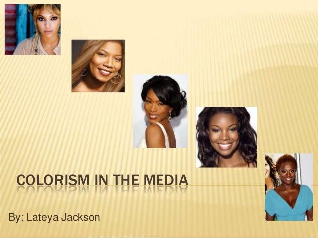 COLORISM IN THE MEDIABy: Lateya Jackson
