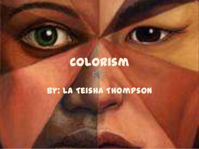 Colorism By: La Teisha Thompson