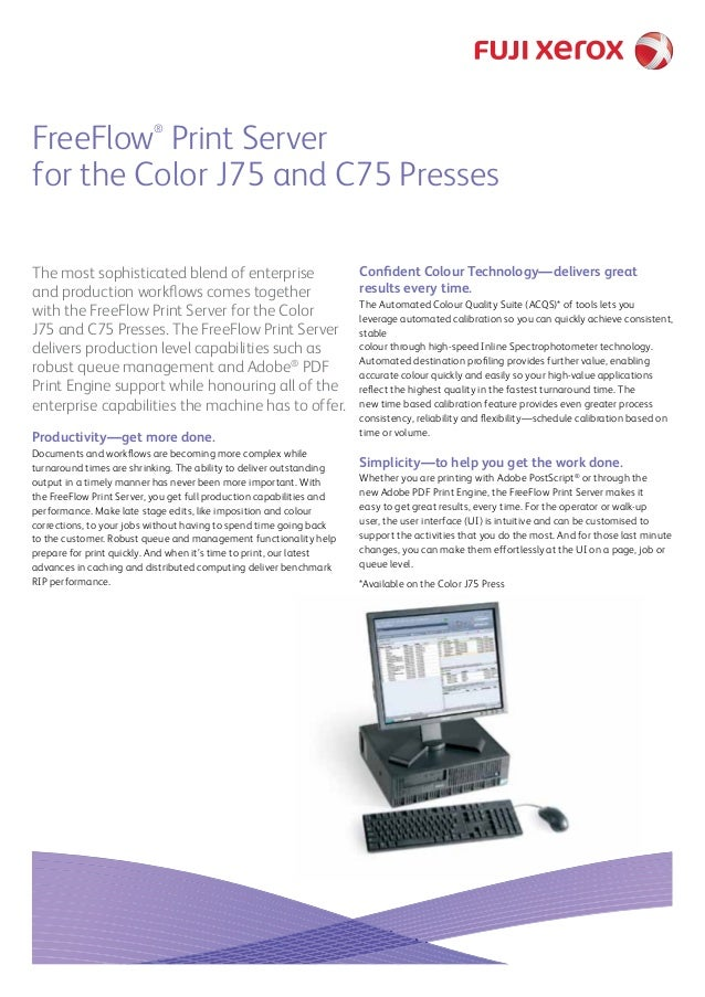 FreeFlow® Print Server for the Color J75 and C75 Presses The most sophisticated blend of enterprise and production workflo...