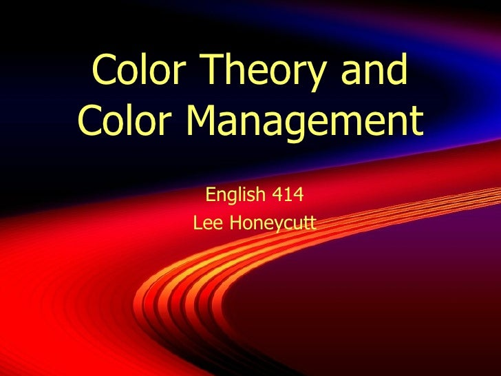 Color Theory and Color Management English 414 Lee Honeycutt