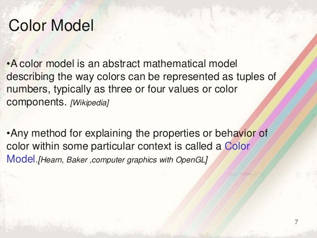 7 •A color model is an abstract mathematical model describing the way colors can be represented as tuples of numbers, typi...