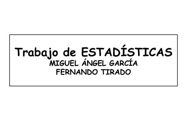 Trabajo de ESTADÍSTICAS MIGUEL ÁNGEL GARCÍA FERNANDO TIRADO