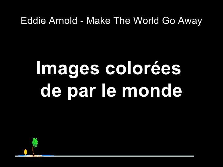 Eddie Arnold - Make The World Go Away Images colorées  de par le monde
