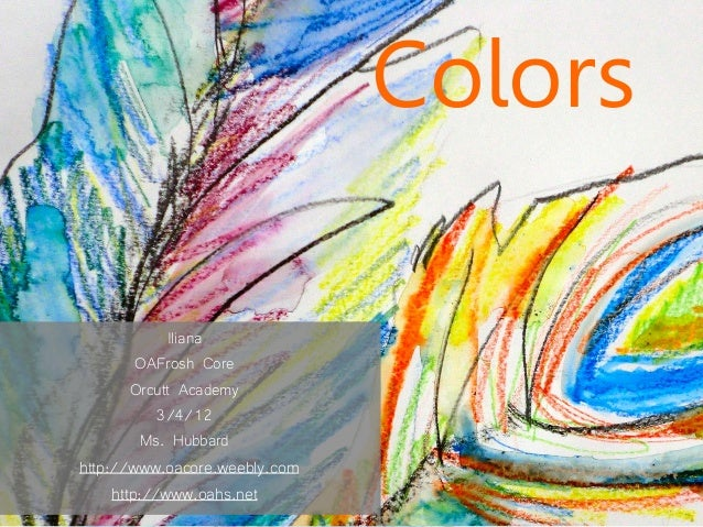 Colors             Iliana         OAFrosh Core        Orcutt Academy            3/4/12          Ms. Hubbardhttp://www.oaco...