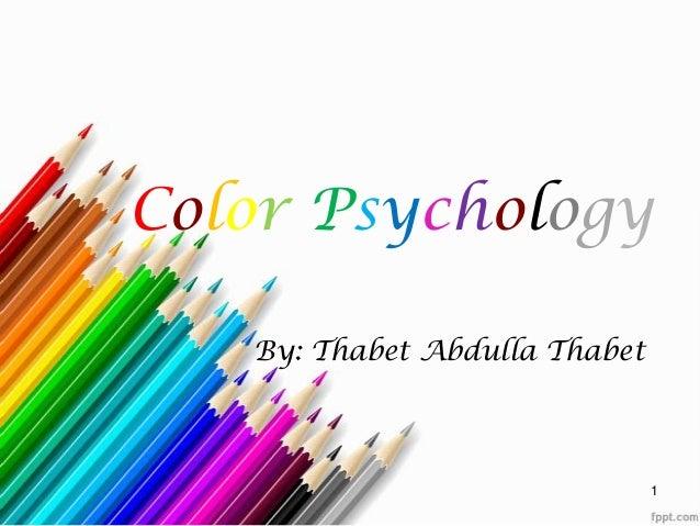 Color PsychologyBy: Thabet Abdulla Thabet1