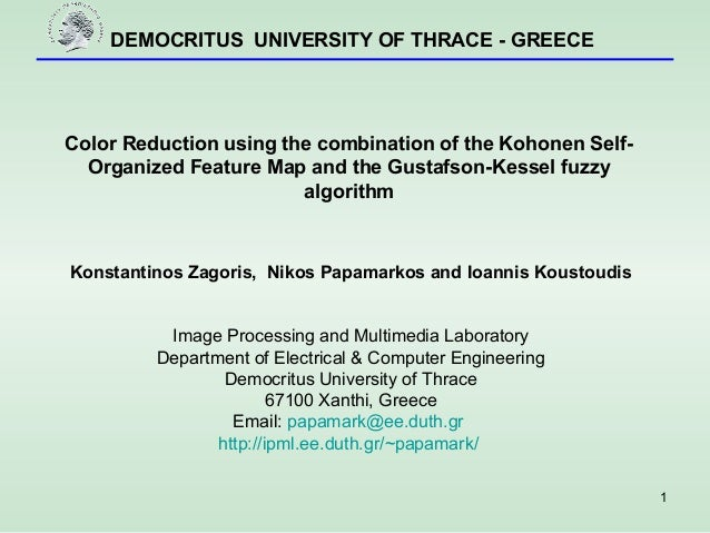 DEMOCRITUS UNIVERSITY OF THRACE - GREECE 1 Color Reduction using the combination of the Kohonen Self- Organized Feature Ma...