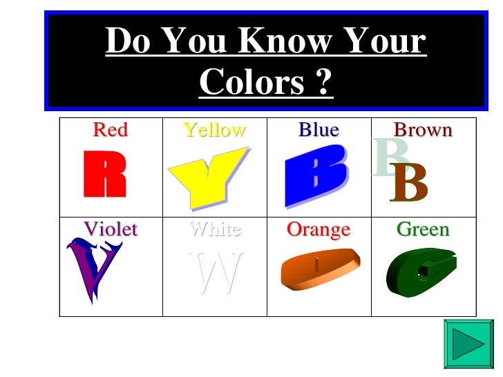 Do You Know Your Colors ? R Y B B V W O G