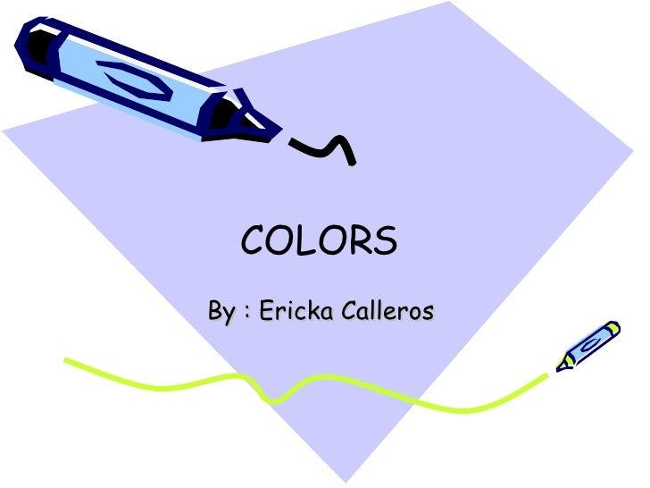COLORS By : Ericka Calleros