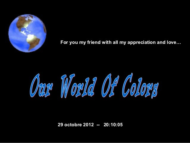 For you my friend with all my appreciation and love…29 octobre 2012 -- 20:10:05