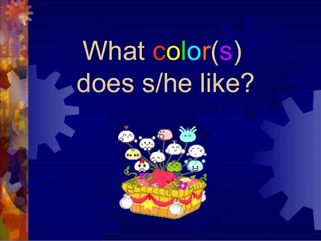 What color(s)does s/he like?