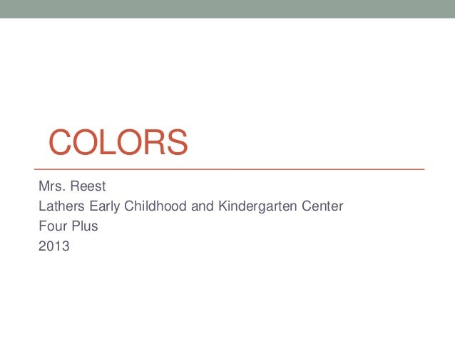 COLORS Mrs. Reest Lathers Early Childhood and Kindergarten Center Four Plus 2013