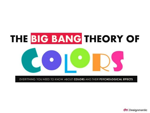 THE BIG BANG THEORY OF  EVERYTHING YOU NEED TO KNOW ABOUT COLORS AND THEIR PSYCHOLOGICAL EFFECTS
