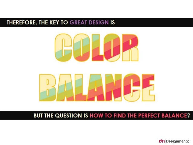 Therefore, the key to great design is 'Color Balance'. But the  question how to find the perfect balance.